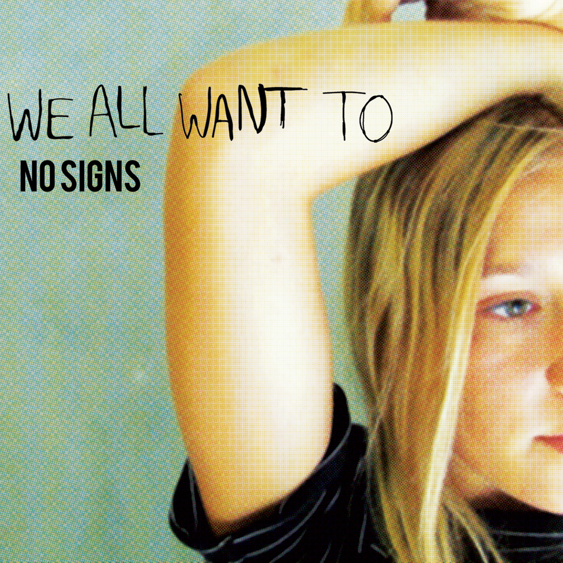 WE ALL WANT TO – No Signs