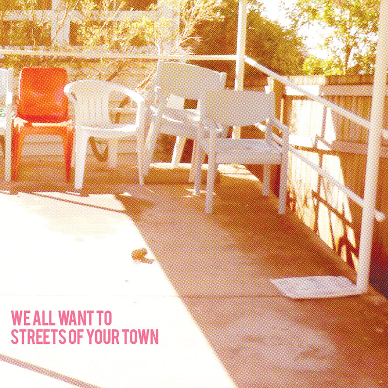 WE ALL WANT TO – Streets Of Your Town