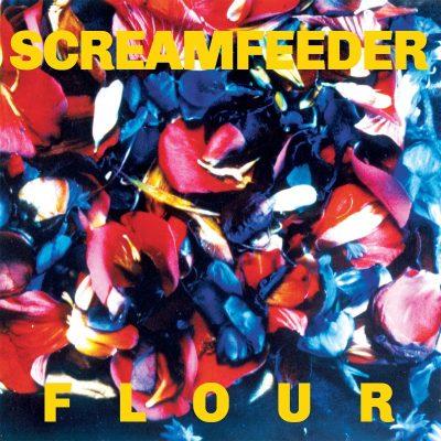 Screamfeeder - Flour