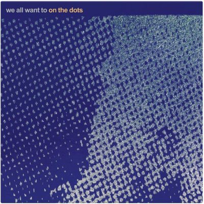 WE ALL WANT TO – On The Dots